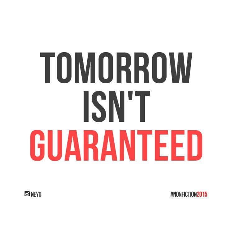 tomorrow is not guaranteed guys the best time is now 8wdee